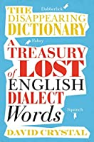 The Disappearing Dictionary: A Treasury of Lost English Dialect Words by David Crystal(2016-09-15)