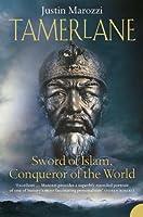Tamerlane: Sword of Islam, Conqueror of the World by Justin Marozzi(1905-06-27)