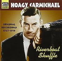 Riverboat Shuffle - Original Recordings 1927-38 by Hoagy Carmichael (2006-08-01)