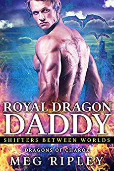 Royal Dragon Daddy (Shifters Between Worlds) by [Ripley, Meg]