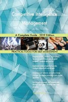 Competitive Intelligence Management A Complete Guide - 2019 Edition