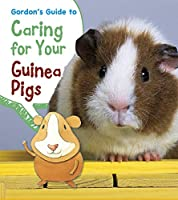 Gordon's Guide to Caring for Your Guinea Pigs (Heinemann First Library: Pets' Guides)