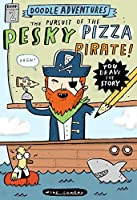 The Pursuit of the Pesky Pizza Pirate! (Doodle Adventures)