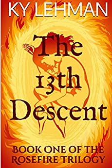 The 13th Descent: Book One of The Rosefire Trilogy by [Lehman, Ky]