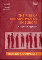 The Rise of Unemployment in Europe: A Keynesian Approach (New Directions in Modern Economics Series)