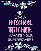I'M A PRESCHOOL TEACHER WHATS YOUR SUPERPOWER: Teacher School Planners & Organizers , Teacher's Lesson Planner ,Teacher Appreciation Gifts
