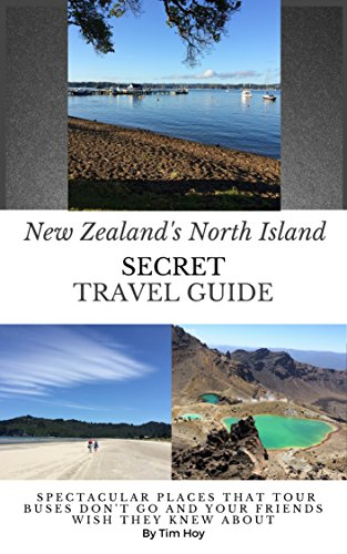 New Zealand's North Island Secret Travel Guide: How To Avoid The Tourist Traps and Have Your Best Trip To New Zealand (English Edition)