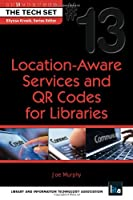 Location-Aware Services and QR Codes for Libraries (Tech Set)