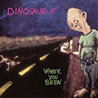 Where You Been by Dinosaur Jr (2006-05-19)