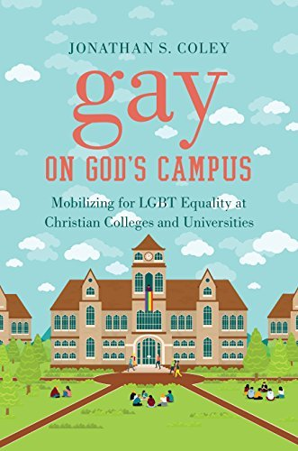 Gay on God's Campus: Mobilizing for LGBT Equality at Christian Colleges and Universities