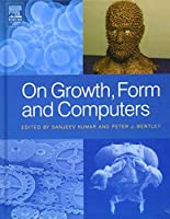 On Growth, Form and Computers by Unknown(2003-12-22)