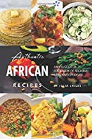 Authentic African Recipes: An Illustrated Cookbook of Regional African Dish Ideas!