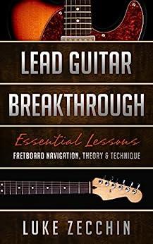 [Zecchin, Luke]のLead Guitar Breakthrough: Fretboard Navigation, Theory & Technique (Book + Online Bonus) (English Edition)