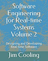 Software Engineering for Real-time Systems  Volume 2: Designing and Developing Real-time Software (The engineering of real-time embedded systems)