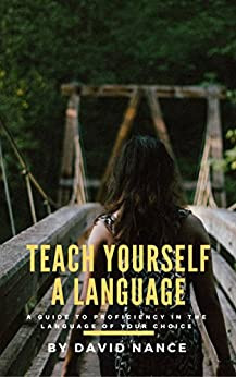 Teach Yourself a Language: A Guide to Proficiency in the Language of Your Choice by [Nance, David]