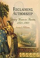 Reclaiming Authorship: Literary Women in America, 1850-1900