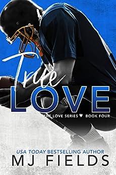 True Love (Love Series Book 4) by [Fields, MJ]