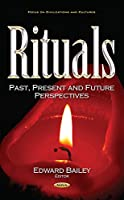 Rituals: Past, Present and Future Perspectives (Focus on Civilizations and Cultures)
