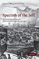 Spectres of the Self: Thinking about Ghosts and Ghost-Seeing in England, 1750-1920 by Shane McCorristine(2010-08-30)