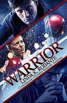 Warrior: Contemporary Christian Romantic Suspense (Dangerous Series Book 7) by [Rodante, Linda K.]