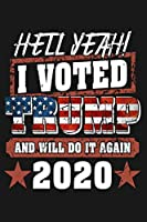 Hell yeah! I voted trump and will do it again, 2020: Trump 2020 Journal Notebook for Trump Lover who voted Trump and will it again Blank Journal Gag Gift (Funny Political Gag Gift, Election Gifts, Weird Trump Political Humor Novelty Trump Gifts