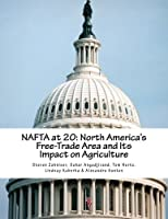 Nafta at 20: North America's Free-trade Area and Its Impact on Agriculture