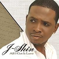 All I Got Is Love by J-Shin (2006-09-26)
