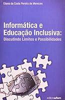 Informática E Educação Inclusiva.. Discutindo Limintes E Possibilidades