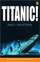 *TITANIC!                          PGRN3 (Penguin Readers: Level 3)