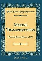 Marine Transportation: Planning Report; February, 1975 (Classic Reprint)