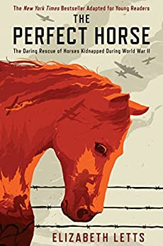 The Perfect Horse: The Daring Rescue of Horses Kidnapped During World War II by [Letts, Elizabeth]