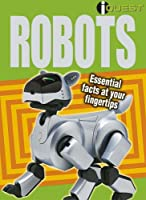 Robots: Essential Facts at Your Fingertips (I-quest)