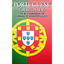 Portuguese for Beginners 2nd Edition:  The Best Handbook for Learning to Speak Portuguese (Portugal, Portuguese, Learn to speak Portuguese, Portuguese Language, Speak Portuguese, Learn Portuguese)