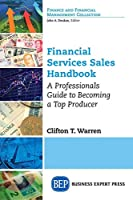 Financial Services Sales Handbook: A Professionals Guide to Becoming a Top Producer