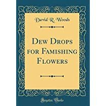 Dew Drops for Famishing Flowers (Classic Reprint)
