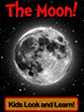The Moon! Learn About The Moon and Enjoy Colorful Pictures - Look and Learn! (50+ Photos of The Moon) (English Edition)