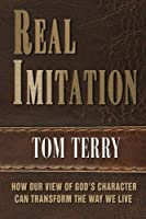 Real Imitation: How Imitating God's Character Can Transform Your Life