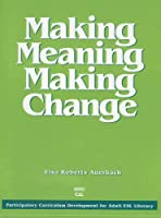 Making Meaning Making Change: Guide to Participatory Curriculum Development for Adult Esl Literacy (Language in Education)
