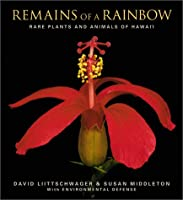 Remains of a Rainbow: Rare Plants and Animals of Hawaii (National Geographic Insight)
