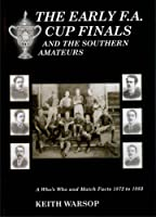 The Early F.A. Cup Finals: And the Southern Amateurs