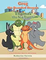 Greg the Bearded Dragon and Thomas the Sea Turtle: A Tale of Adventure, Discovery, and Friendship