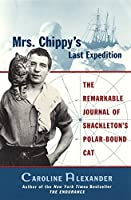 Mrs. Chippy's Last Expedition: The Remarkable Journal of Shackleton's Polar-Bound Cat【洋書】 [並行輸入品]