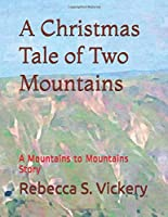 A Christmas Tale of Two Mountains: A Mountains to Mountains Story