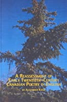 A Reassessment of Early Twentieth-Century Canadian Poetry in English (Canadian Studies (Lewiston, N.Y.), V. 24.)