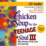 Chicken Soup for the Teenage Soul: More Stories of Life, Love and Learning (Chicken Soup for the Soul)