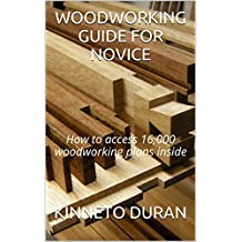WOODWORKING GUIDE FOR NOVICE: How to access 16,000 woodworking plans inside