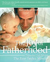 The Joy of Fatherhood, Expanded 2nd Edition: The First Twelve Months