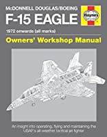 McDonnell Douglas/Boeing F-15 Eagle Manual: 1972 onwards (all marks) (Haynes Owners Workshop Manual)