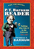 The Colossal P. T. Barnum Reader: Nothing Else Like It in the Universe