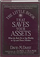 The Little Book that Saves Your Assets: What the Rich Do to Stay Wealthy in Up and Down Markets (Little Books. Big Profits)